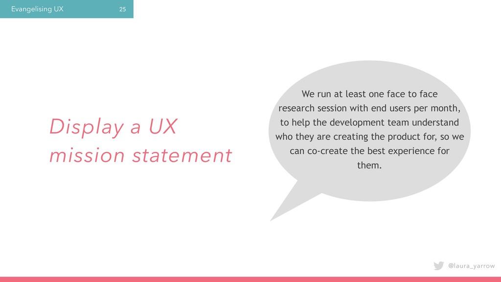 Evangelising UX @laura_yarrow 25 Display a UX m...