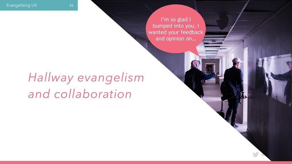 Evangelising UX @laura_yarrow 31 Hallway evange...
