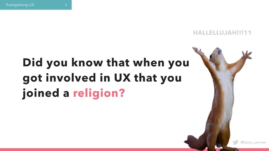 Evangelising UX @laura_yarrow 5 Did you know th...