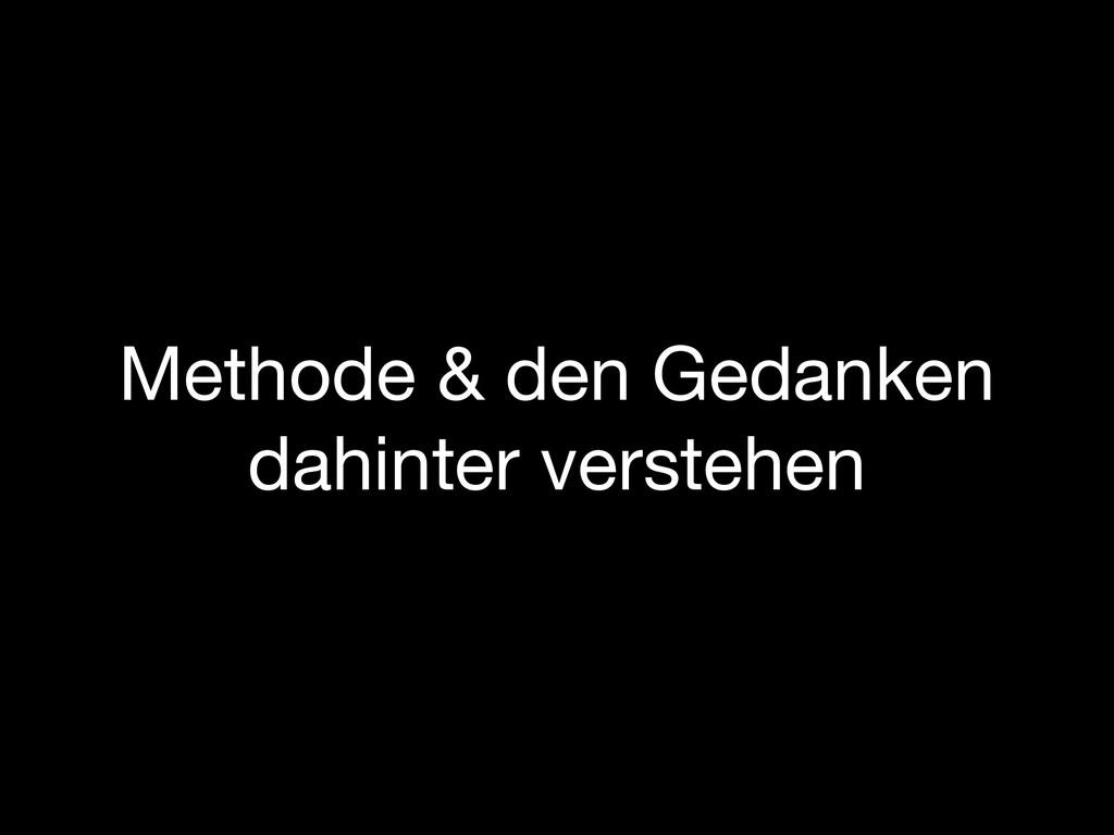 Methode & den Gedanken dahinter verstehen