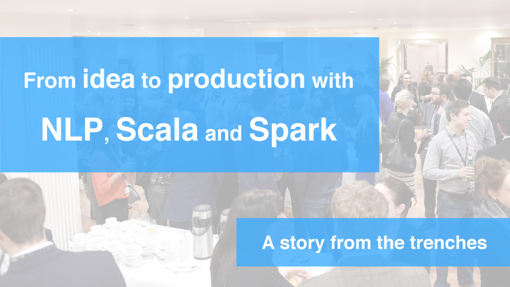 From idea to production with NLP, Scala and Spa...
