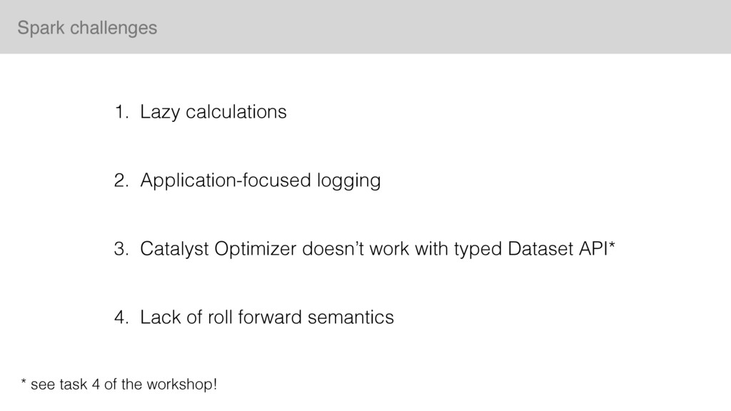 Spark challenges 1. Lazy calculations 2. Applic...