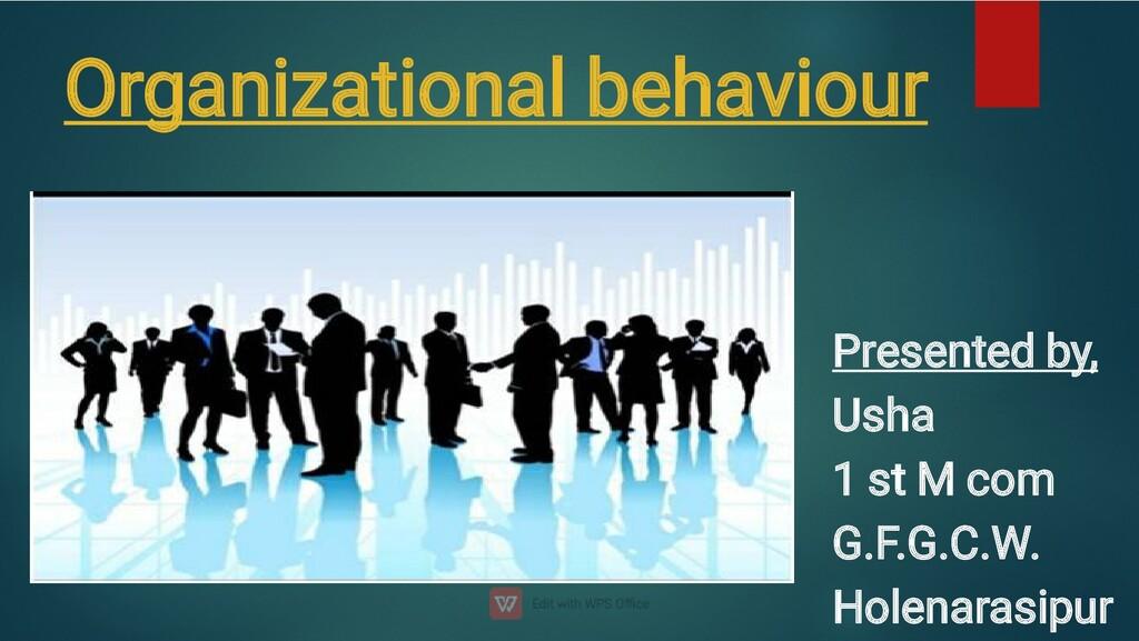 Organizational behaviour Presented by, Usha 1 s...