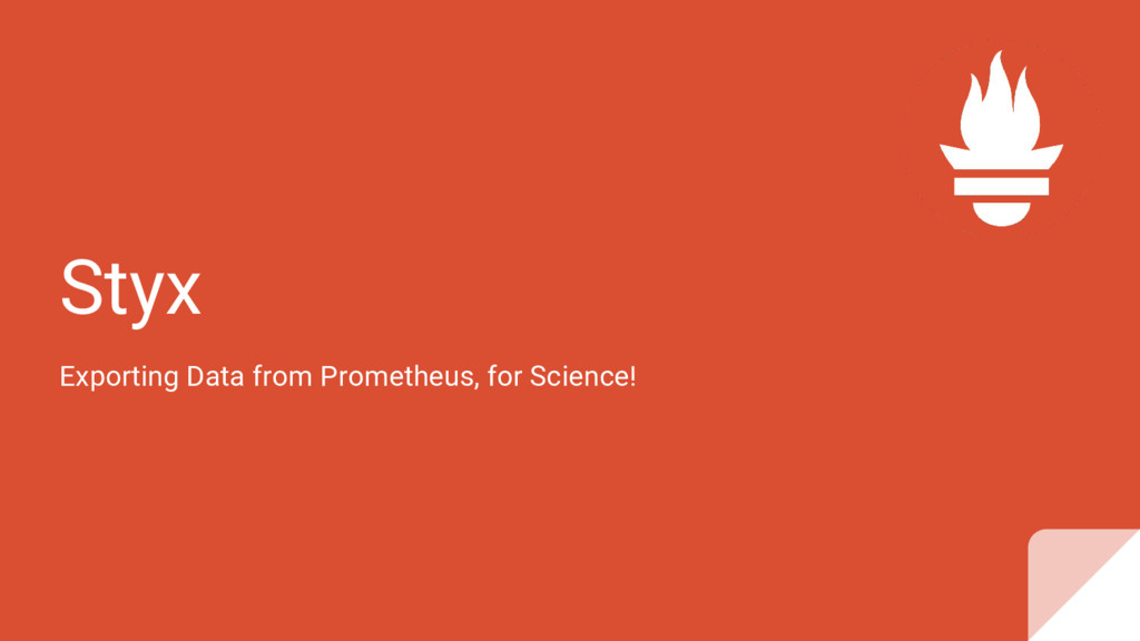 Styx Exporting Data from Prometheus, for Scienc...