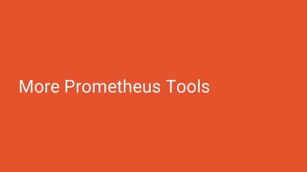 More Prometheus Tools