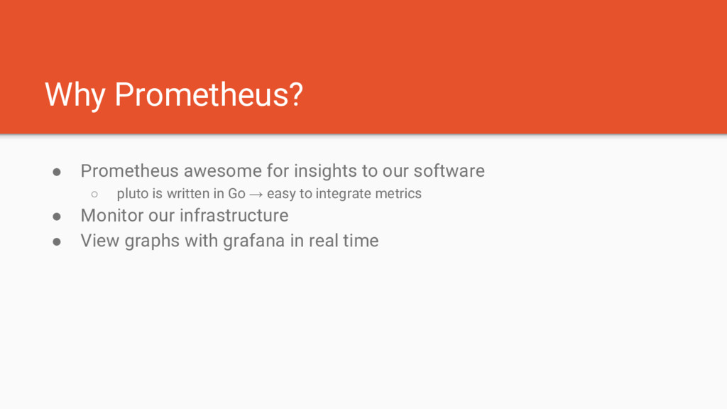 Why Prometheus? ● Prometheus awesome for insigh...