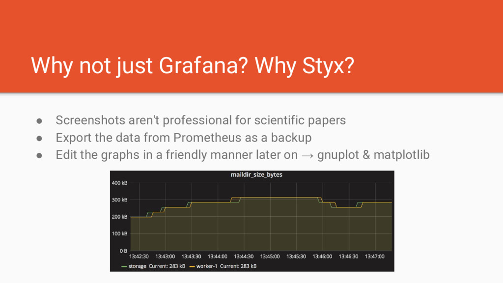 Why not just Grafana? Why Styx? ● Screenshots a...
