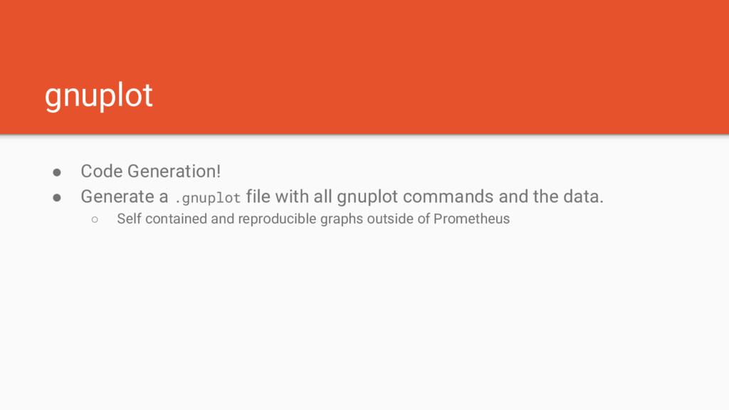 gnuplot ● Code Generation! ● Generate a .gnuplo...