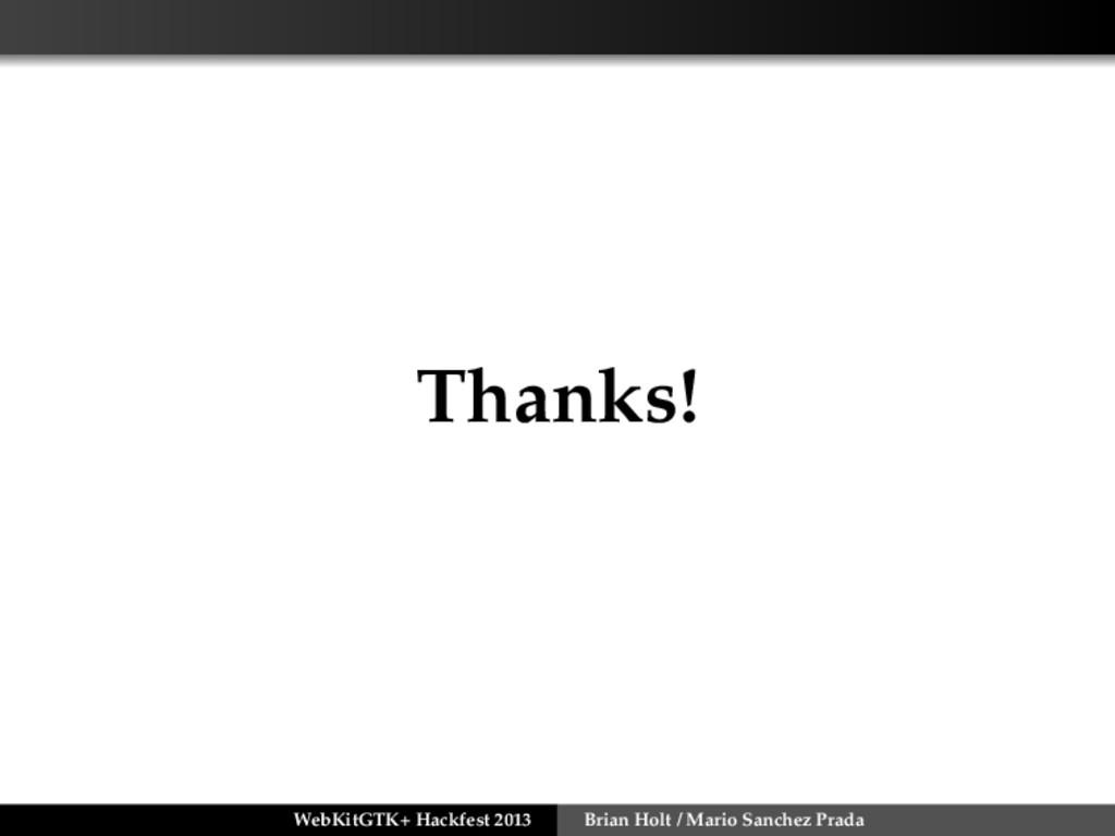 Thanks! WebKitGTK+ Hackfest 2013 Brian Holt / M...
