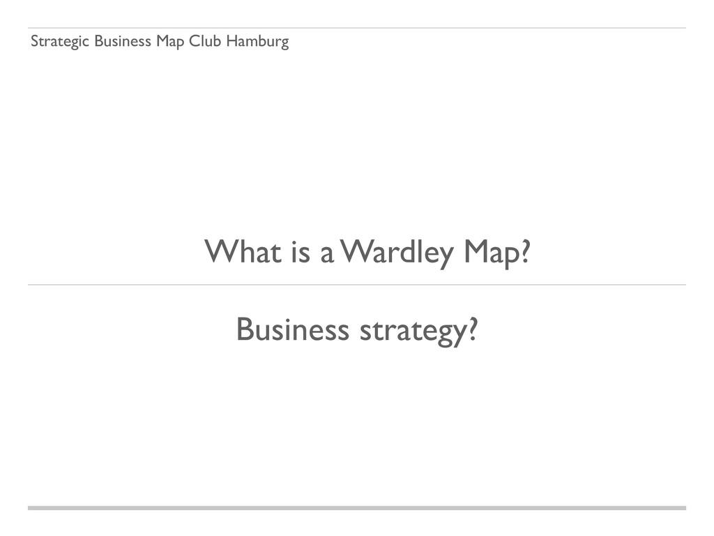 Strategic Business Map Club Hamburg What is a W...
