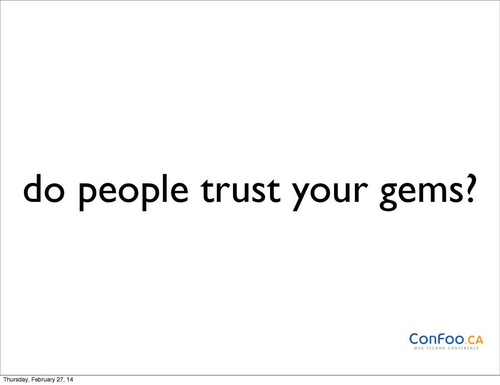 do people trust your gems? Thursday, February 2...