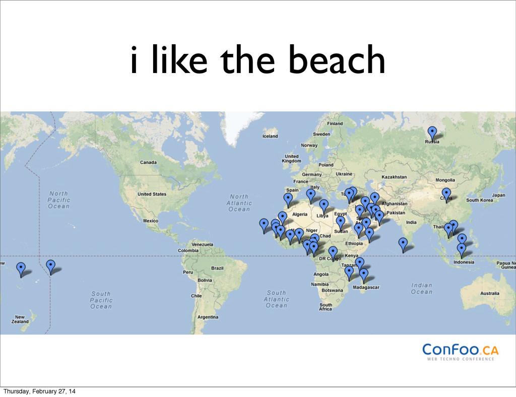 i like the beach Thursday, February 27, 14