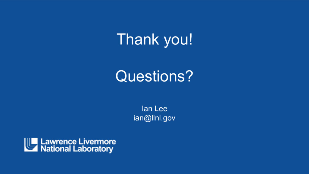 Thank you! Questions? Ian Lee ian@llnl.gov