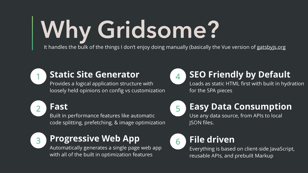 Why Gridsome? It handles the bulk of the things...