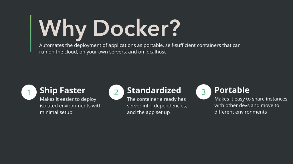 Why Docker? Ship Faster Makes it easier to depl...