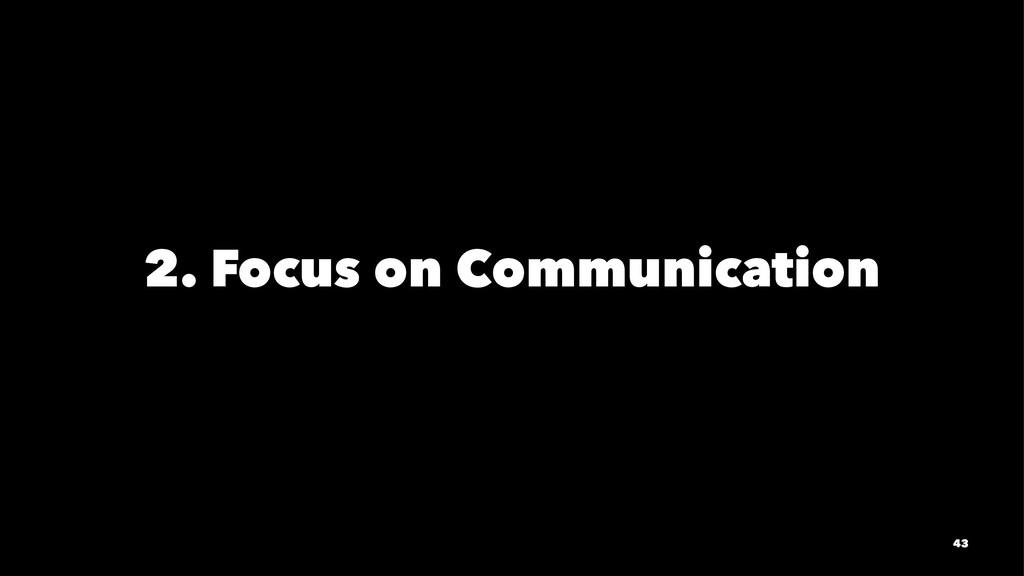 2. Focus on Communication 43