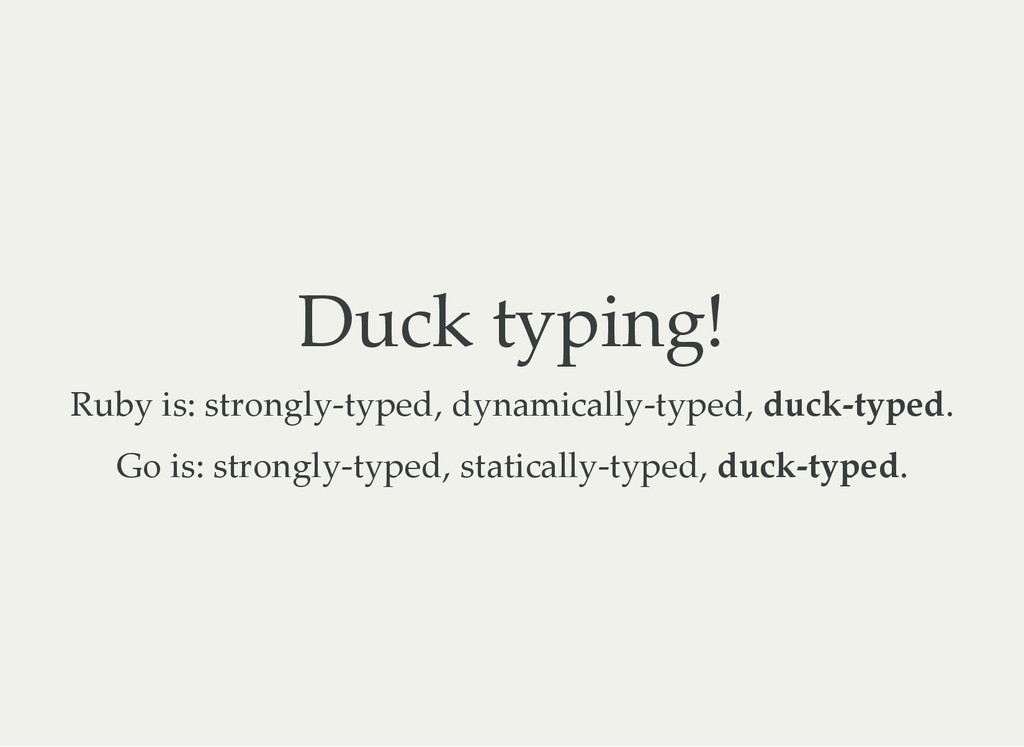 Duck typing! Ruby is: strongly‑typed, dynamical...