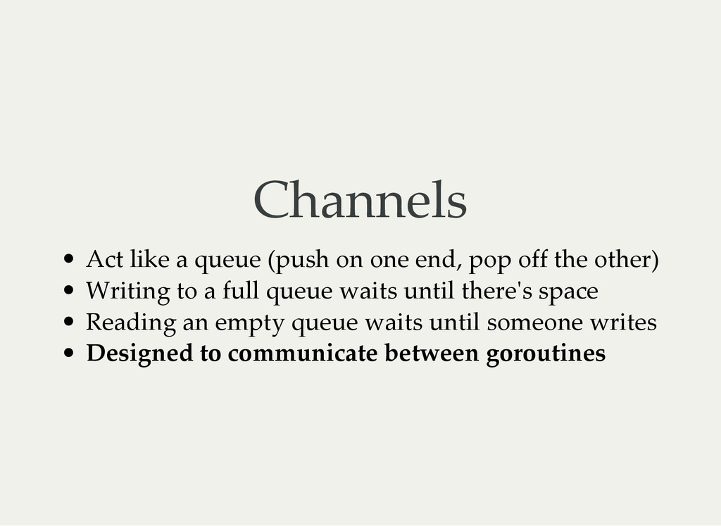 Channels Act like a queue (push on one end, pop...