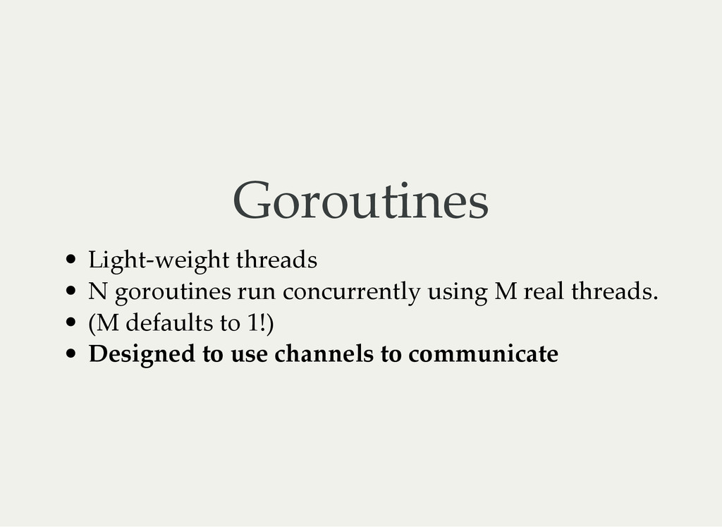 Goroutines Light‑weight threads N goroutines ru...