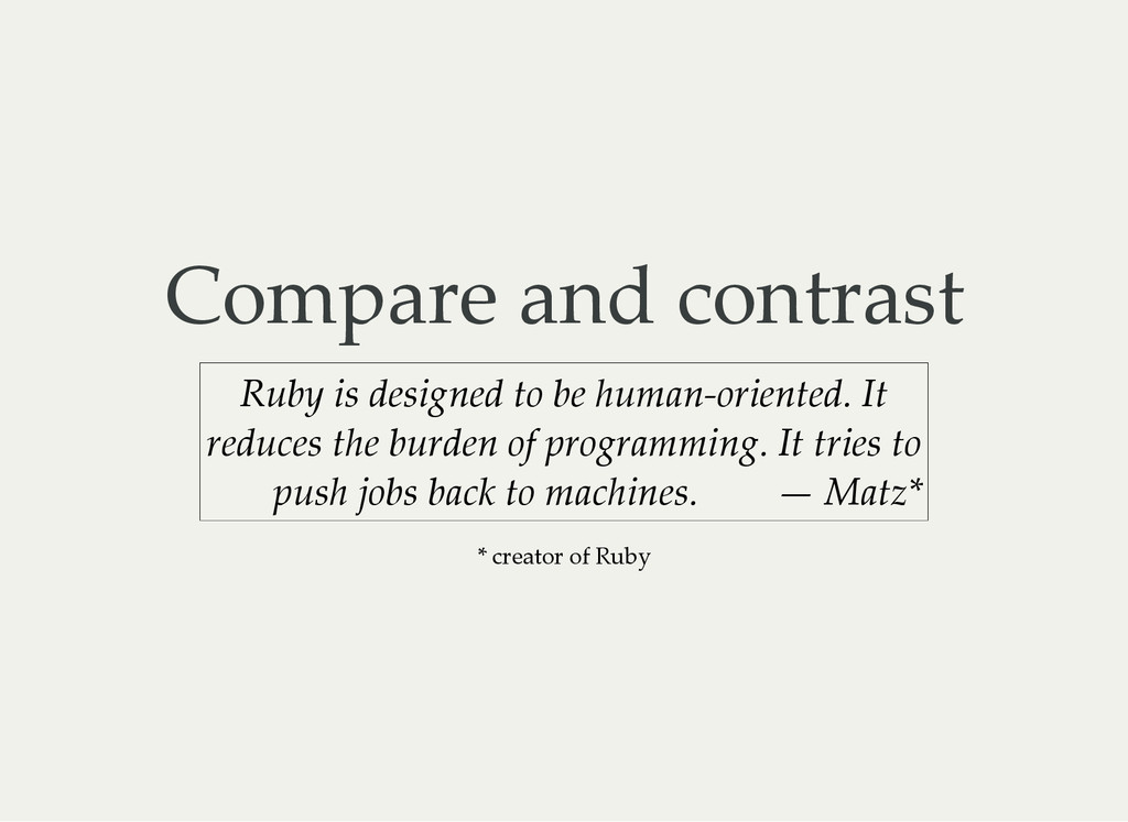 Compare and contrast — Matz* Ruby is designed t...