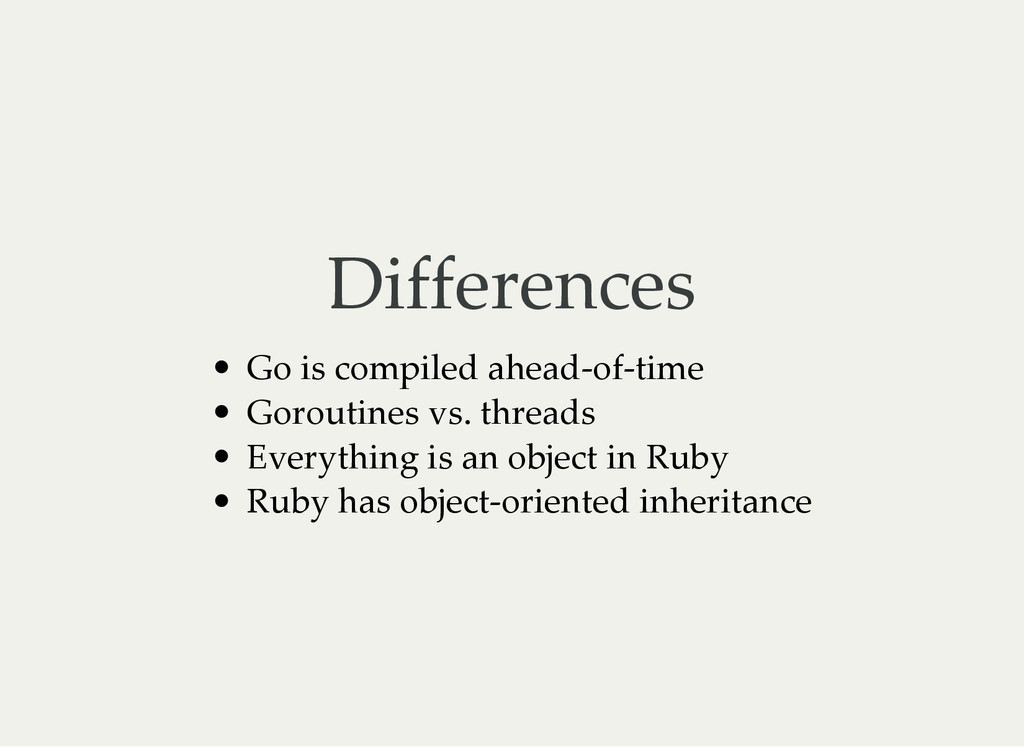 Differences Go is compiled ahead‑of‑time Gorout...