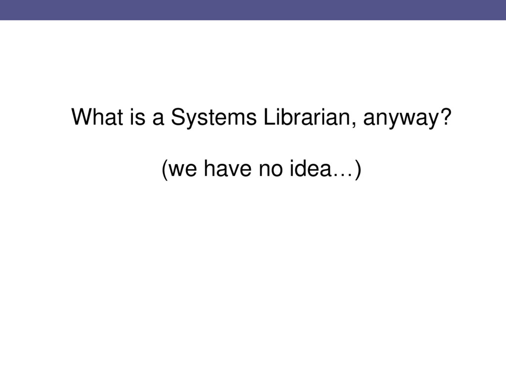 What is a Systems Librarian, anyway? (we have n...