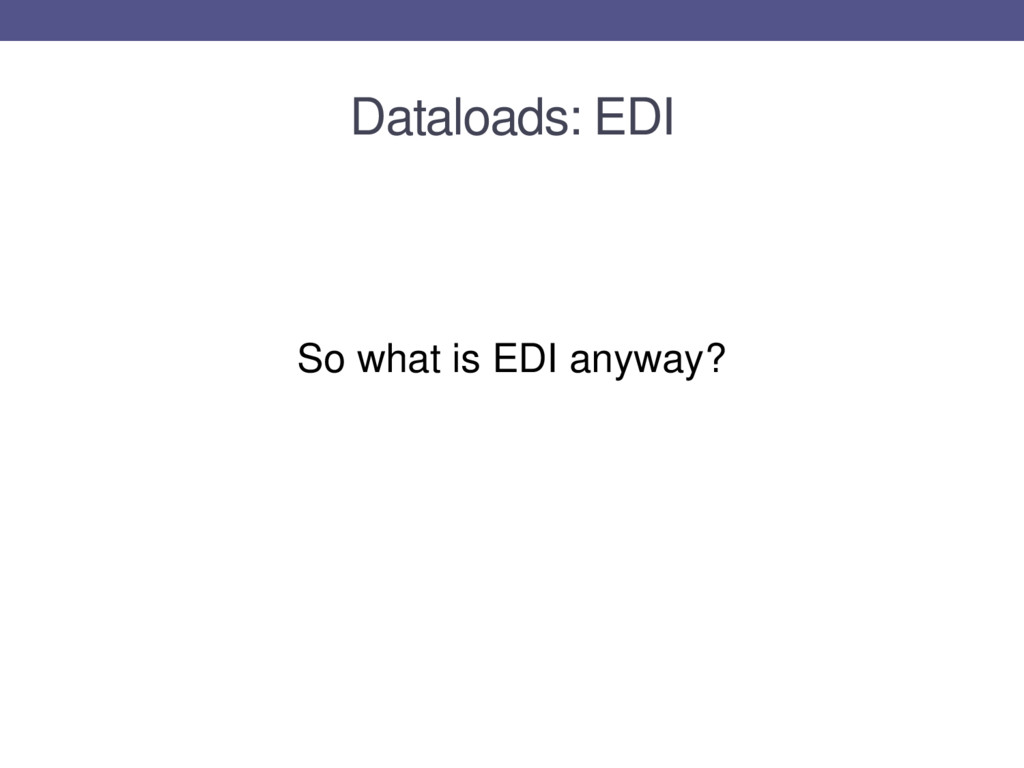 Dataloads: EDI So what is EDI anyway?