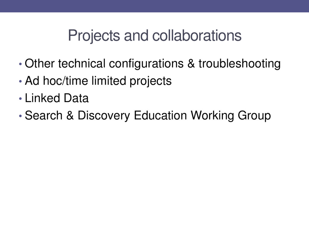 Projects and collaborations • Other technical c...