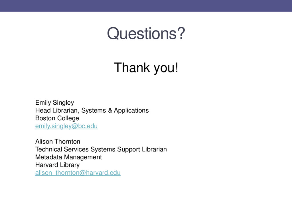 Questions? Thank you! Emily Singley Head Librar...