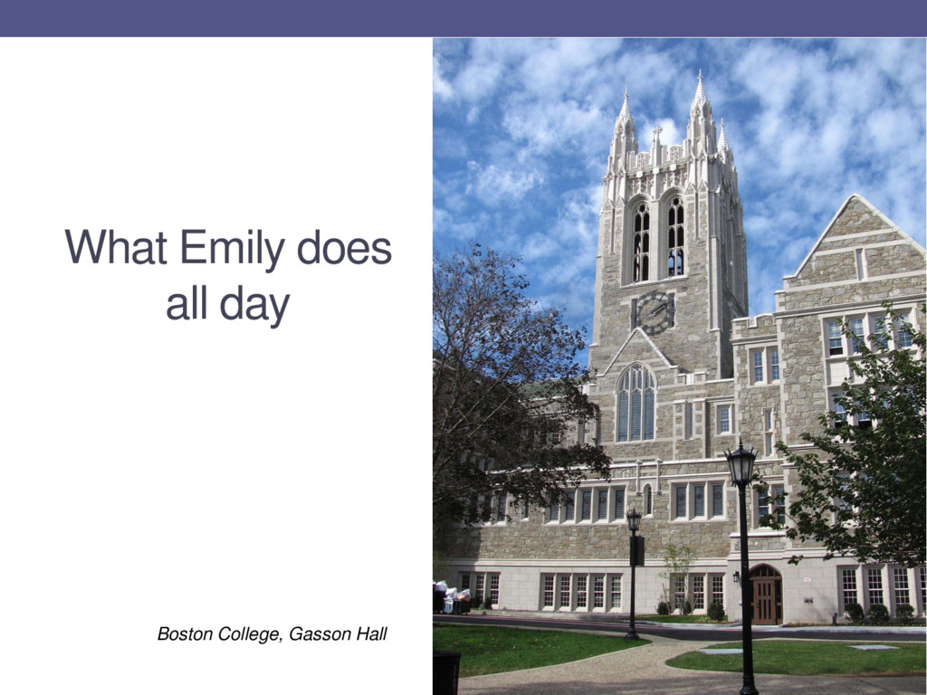 What Emily does all day Boston College, Gasson ...