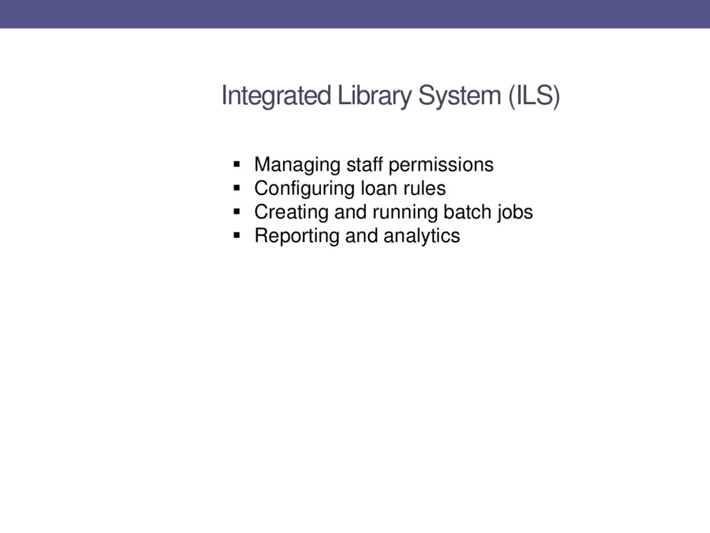 Integrated Library System (ILS)  Managing staf...