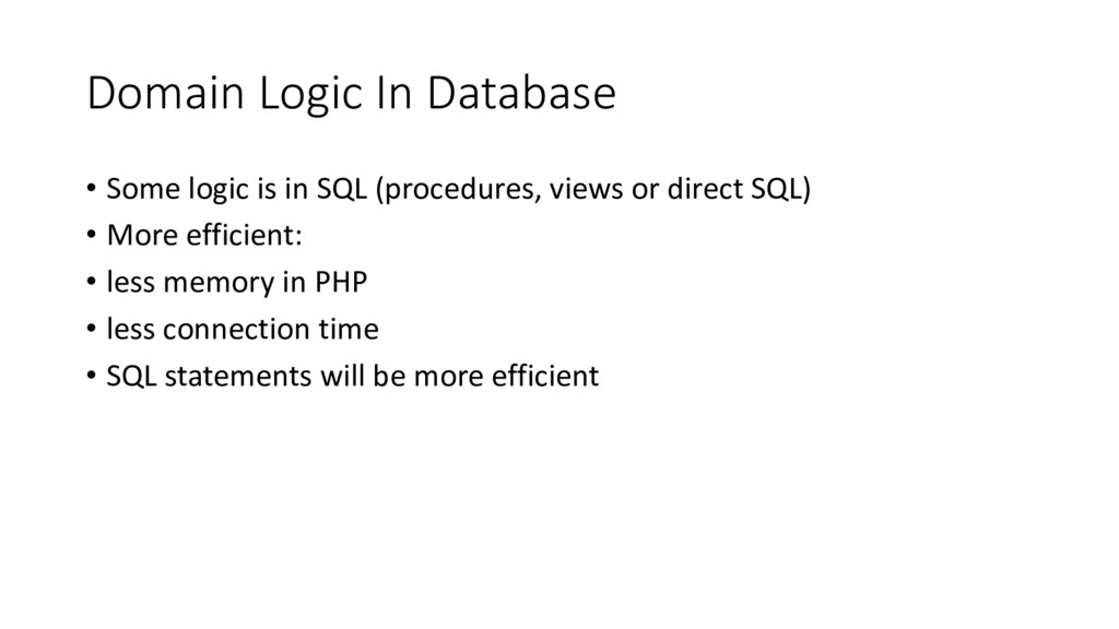 Domain Logic In Database • Some logic is in SQL...
