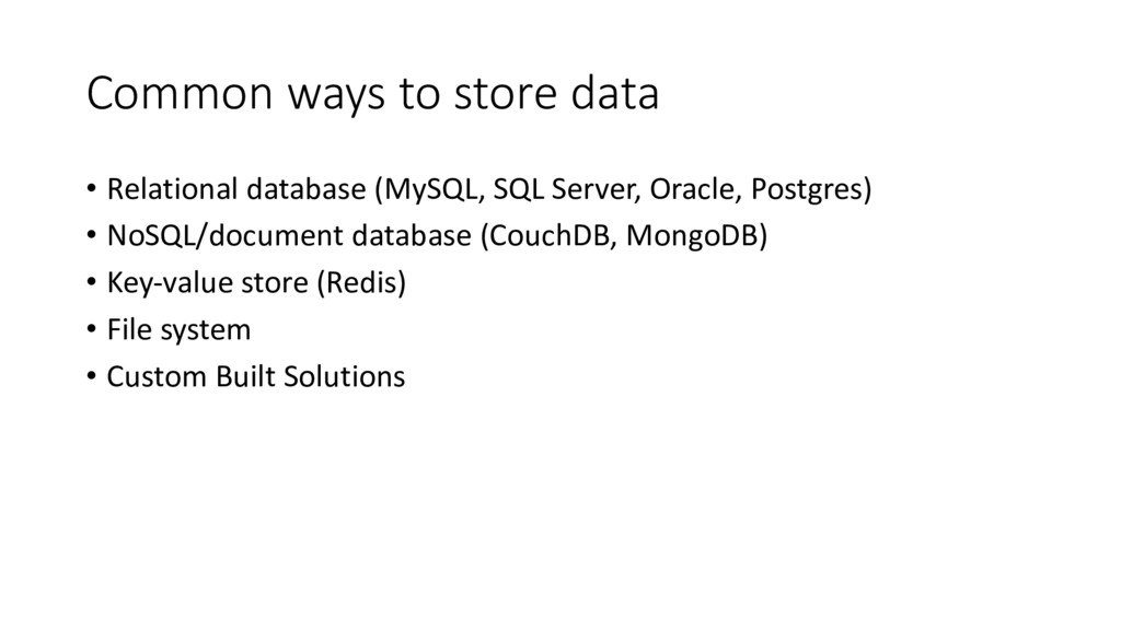 Common ways to store data • Relational database...