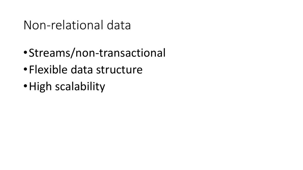Non-relational data •Streams/non-transactional ...