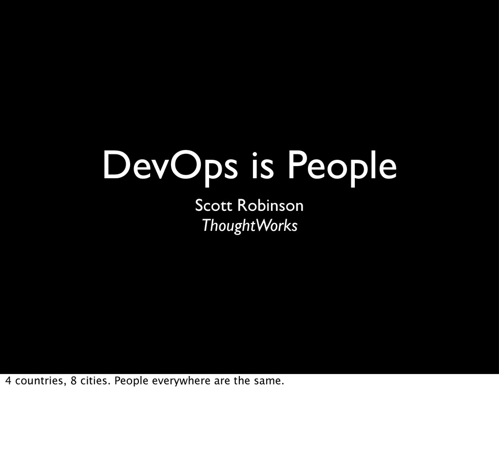 DevOps is People Scott Robinson ThoughtWorks 4 ...