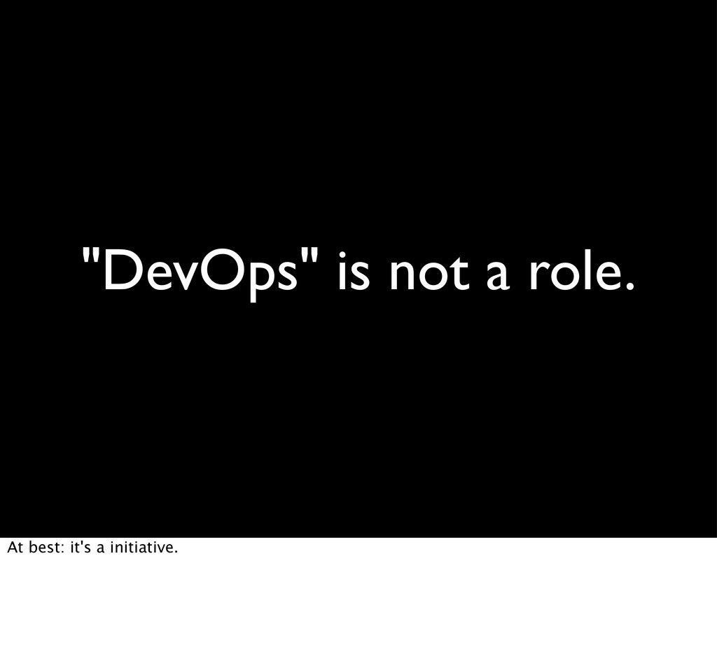 """DevOps"" is not a role. At best: it's a initiat..."