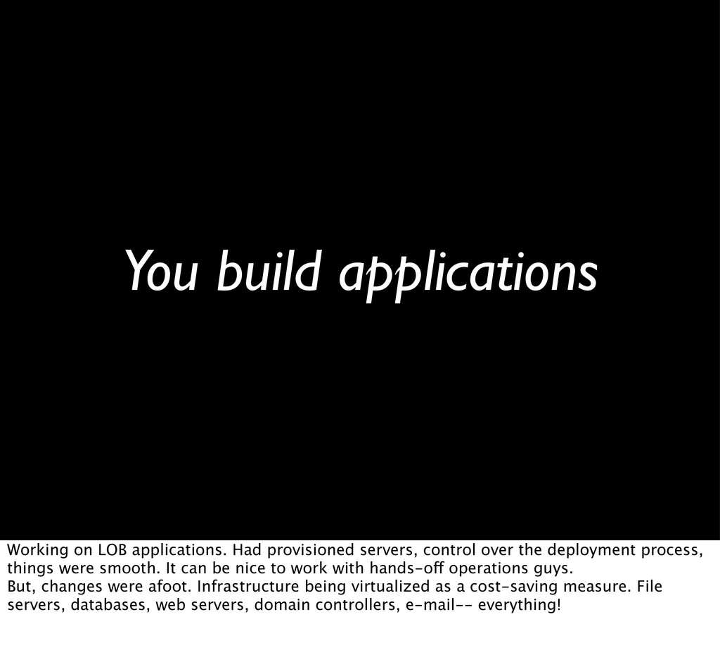 You build applications Working on LOB applicati...