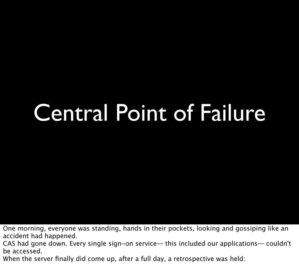 Central Point of Failure One morning, everyone ...