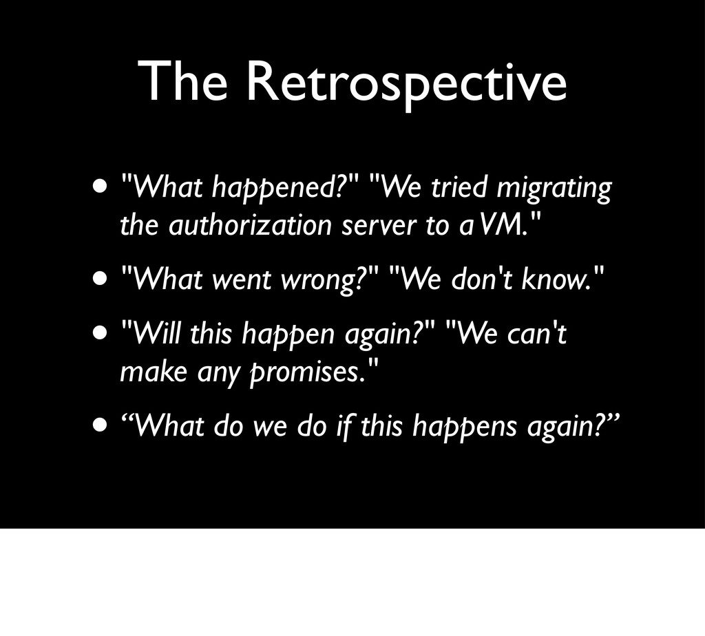 "The Retrospective • ""What happened?"" ""We tried ..."