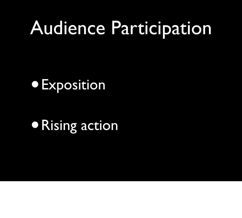 Audience Participation •Exposition •Rising acti...