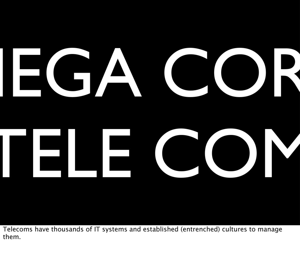 MEGA COR TELE COM Telecoms have thousands of IT...