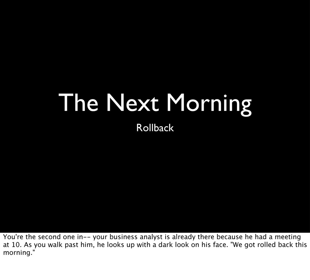 The Next Morning Rollback You're the second one...