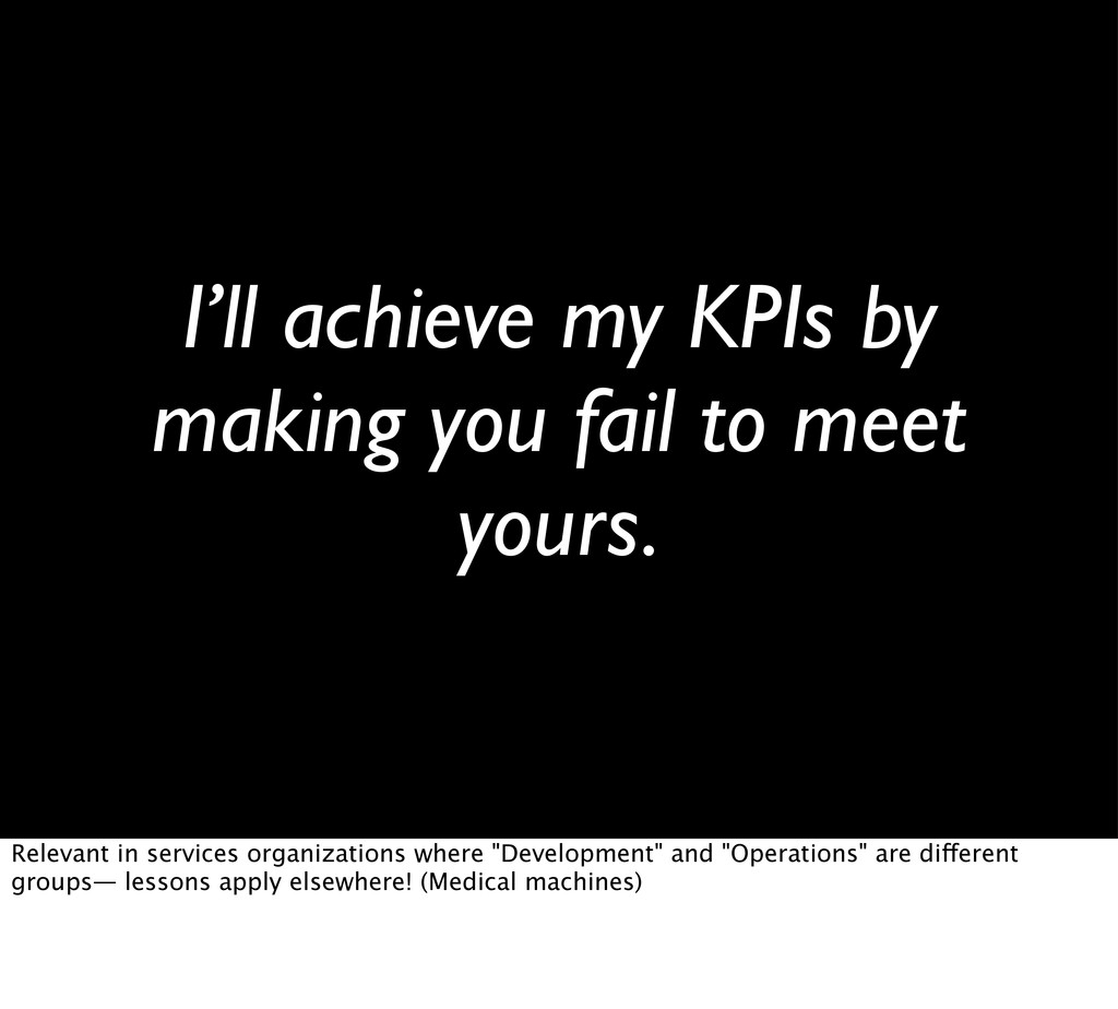 I'll achieve my KPIs by making you fail to meet...
