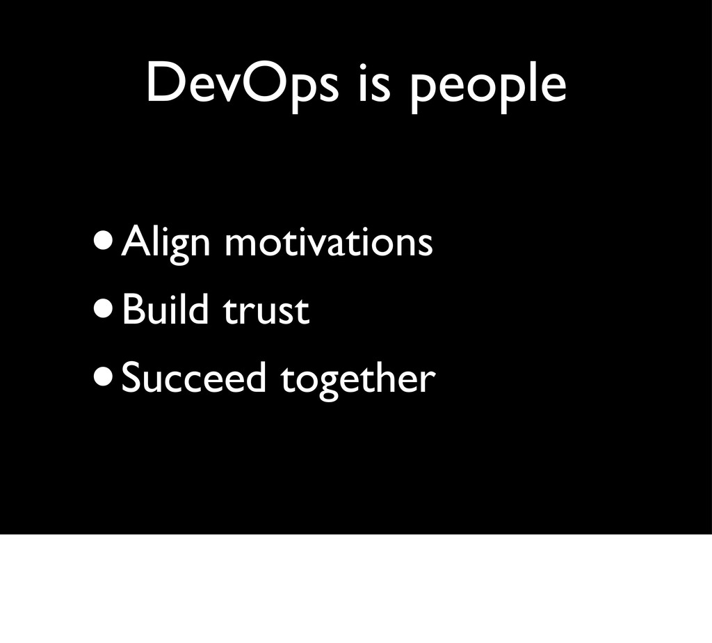 DevOps is people •Align motivations •Build trus...