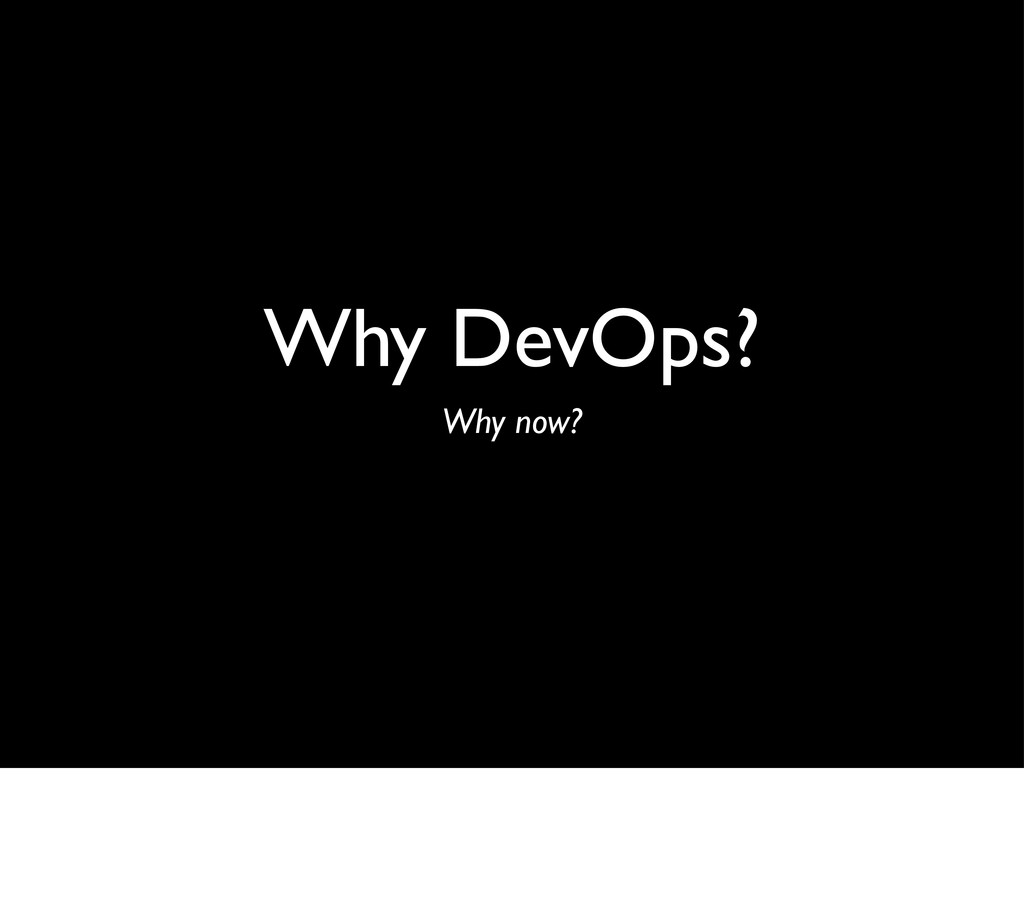 Why DevOps? Why now?