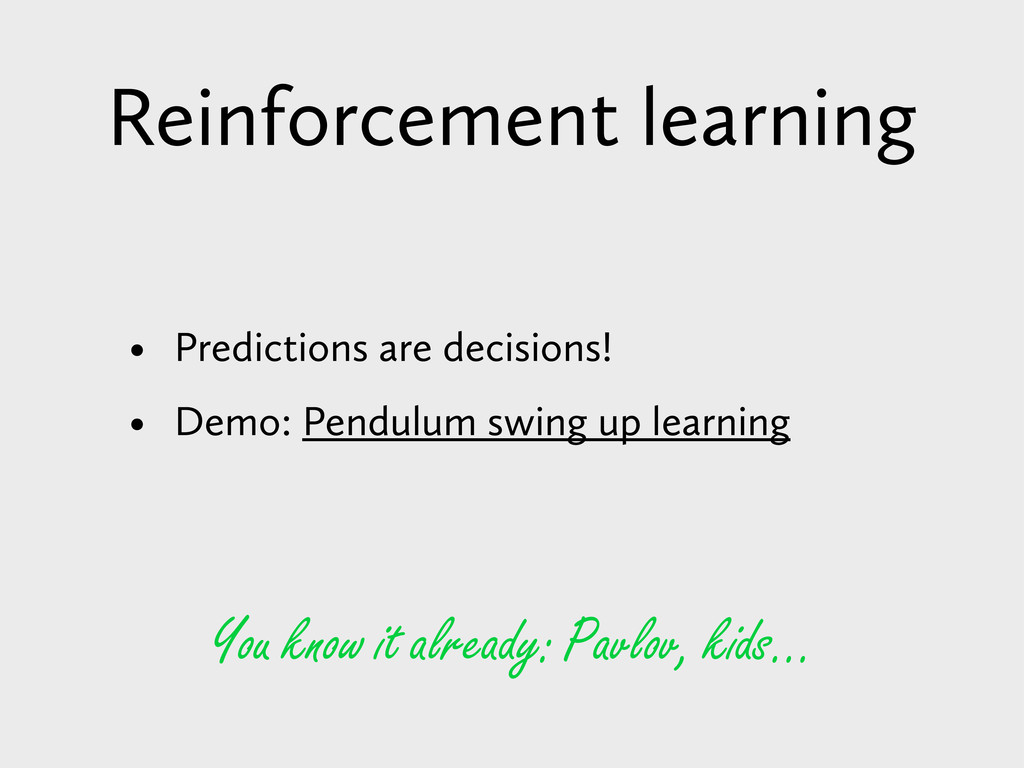 Reinforcement learning • Predictions are decisi...