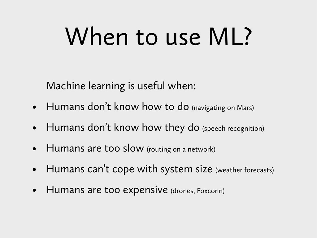 When to use ML? Machine learning is useful when...