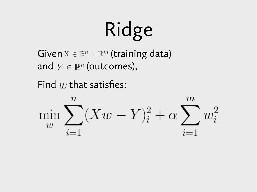 Ridge Given (training data) and (outcomes), Fin...