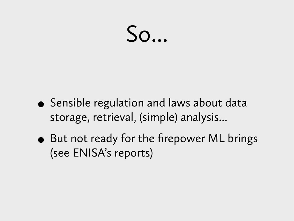 So... • Sensible regulation and laws about data...
