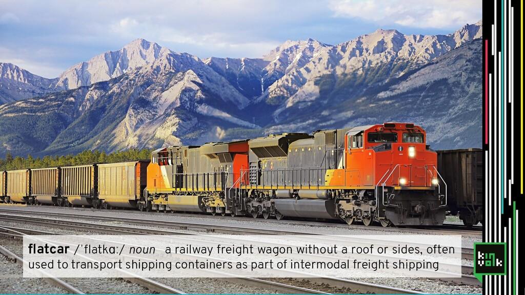 flatcar /ˈflatkɑː/ noun a railway freight wagon w...